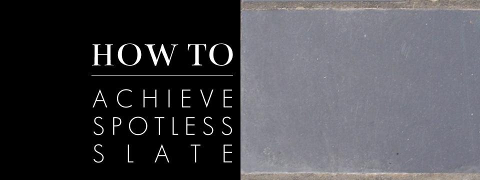 how to | achieve spotless slate